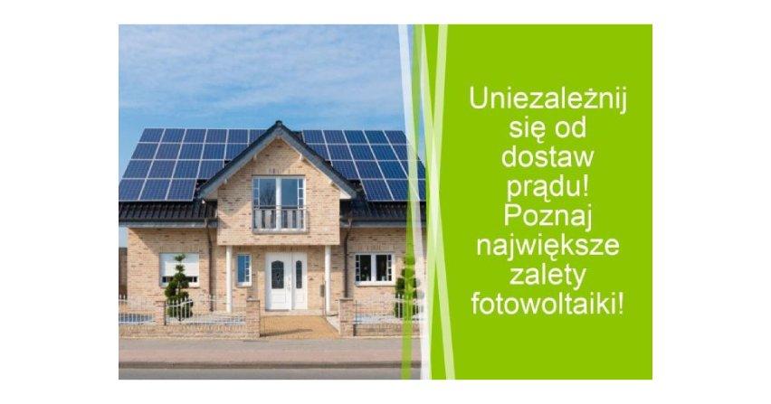 Uniezależnij się od dostaw prądu! Poznaj największe zalety fotowoltaiki