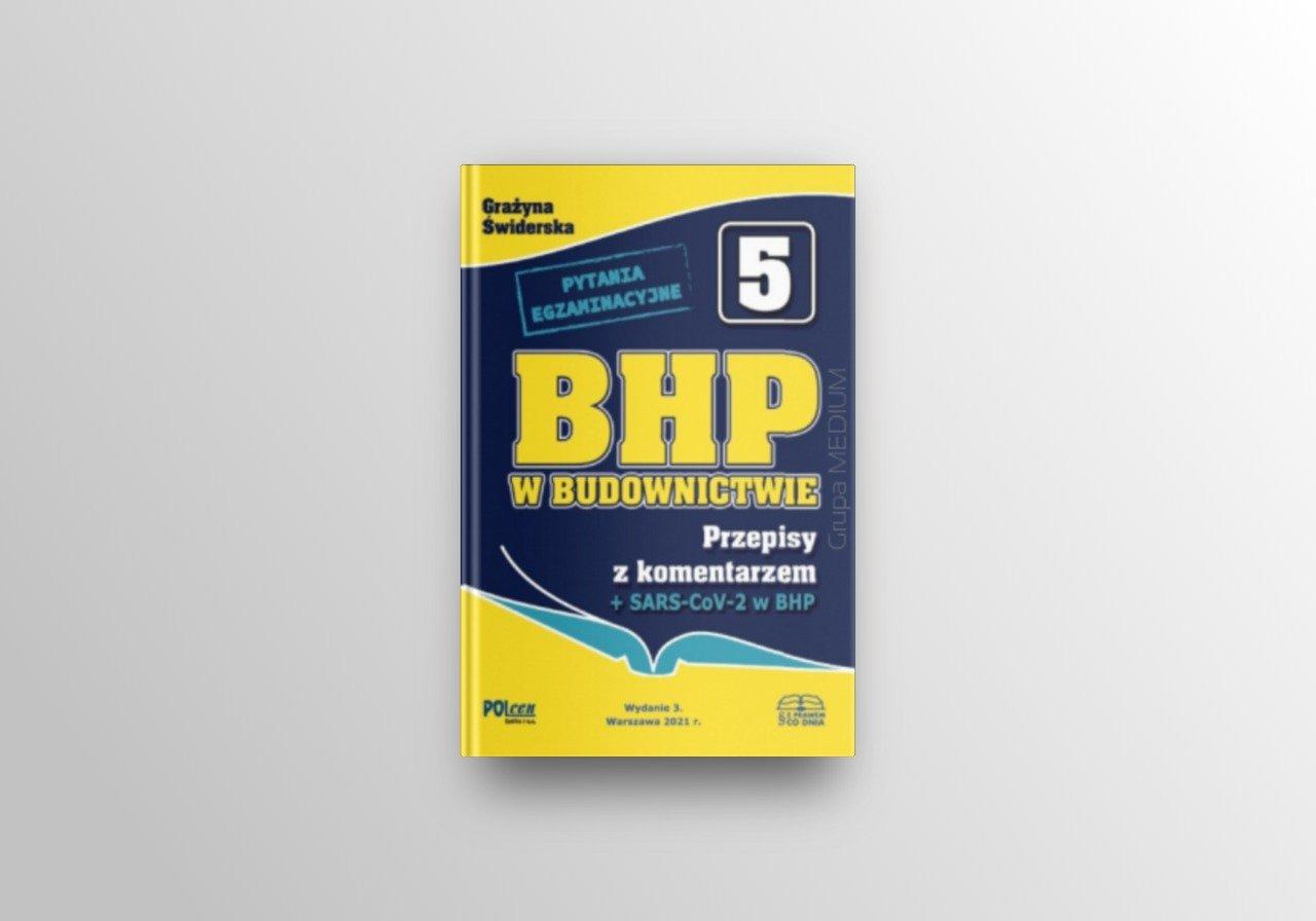 BHP w budownictwie 2021. Przepisy z komentarzem + SARS-CoV-2 w BHP + Pytania egzaminacyjne na uprawnienia budowlane